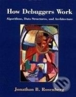 How Debuggers Work: Algorithms, Data Structures, and Architecture - cena, srovnání